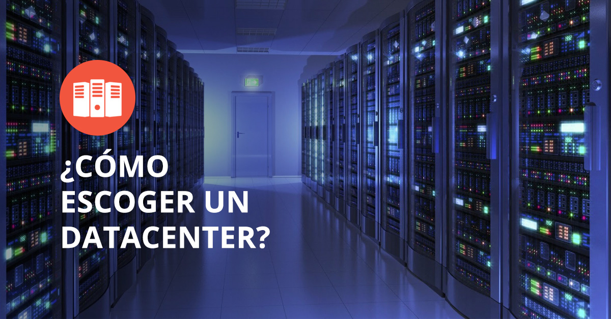 ¿Cómo escogemos el data center?